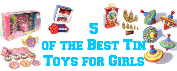 5 of the Best Tin Toys for Girls