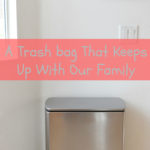 Finally A Trash Bag That Keeps Up With Our Family